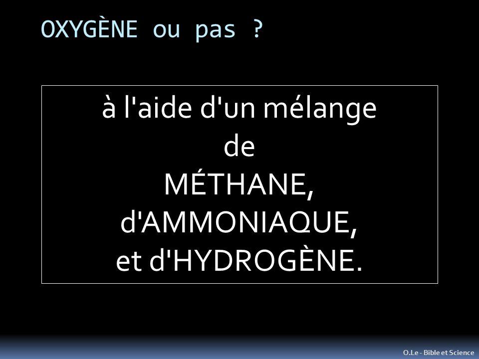 OXYGÈNE ou pas ? O.Le - Bible et Science à l'aide d'un mélange de MÉTHANE, d'AMMONIAQUE, et d'HYDROGÈNE.