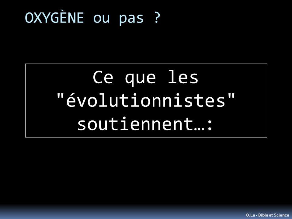 OXYGÈNE ou pas ? O.Le - Bible et Science Ce que les évolutionnistes soutiennent…:
