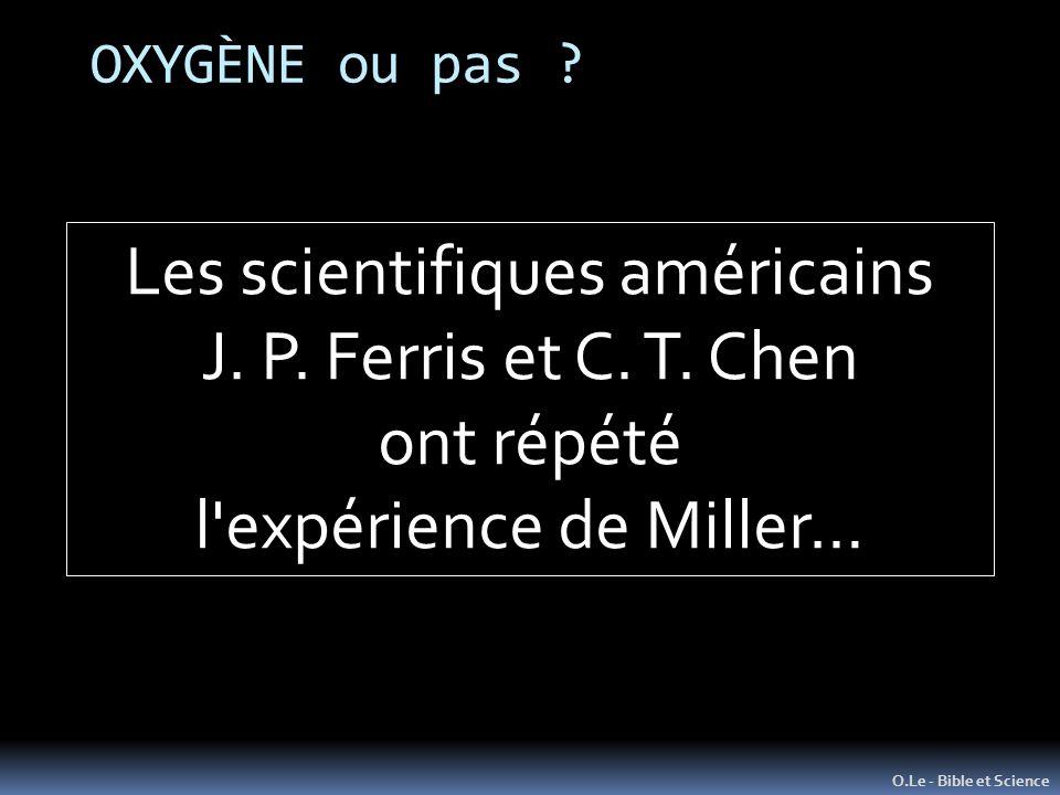 OXYGÈNE ou pas ? O.Le - Bible et Science Les scientifiques américains J. P. Ferris et C. T. Chen ont répété l'expérience de Miller…
