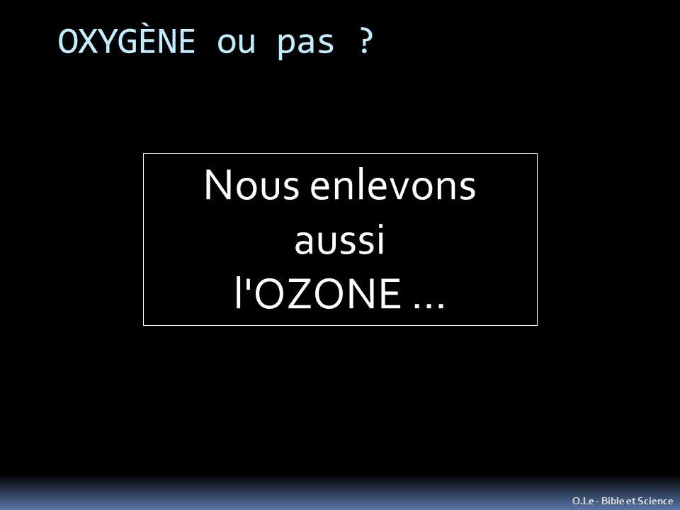 OXYGÈNE ou pas ? O.Le - Bible et Science Nous enlevons aussi l'OZONE …