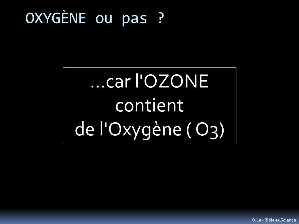 OXYGÈNE ou pas ? O.Le - Bible et Science …car l OZONE contient de l Oxygène ( O3)