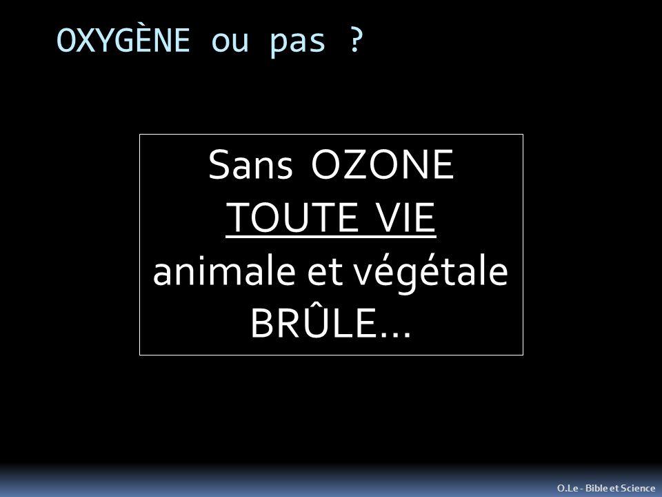 OXYGÈNE ou pas ? O.Le - Bible et Science Sans OZONE TOUTE VIE animale et végétale BRÛLE…