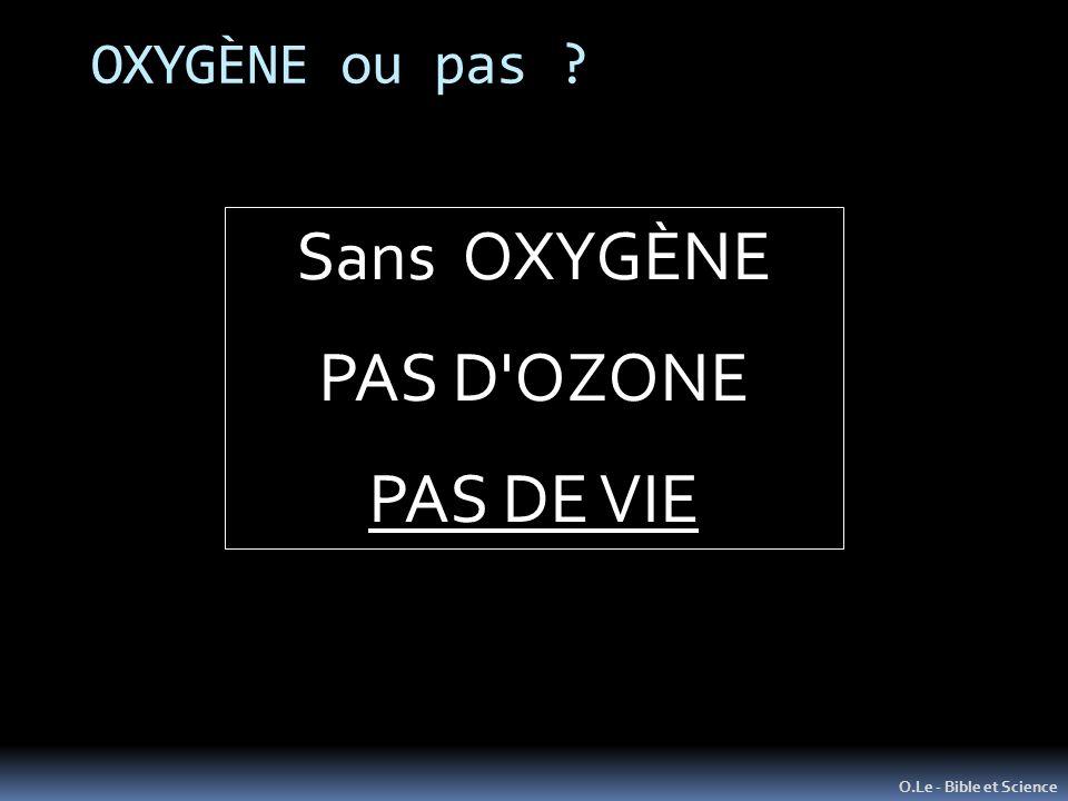 OXYGÈNE ou pas ? O.Le - Bible et Science Sans OXYGÈNE PAS D'OZONE PAS DE VIE