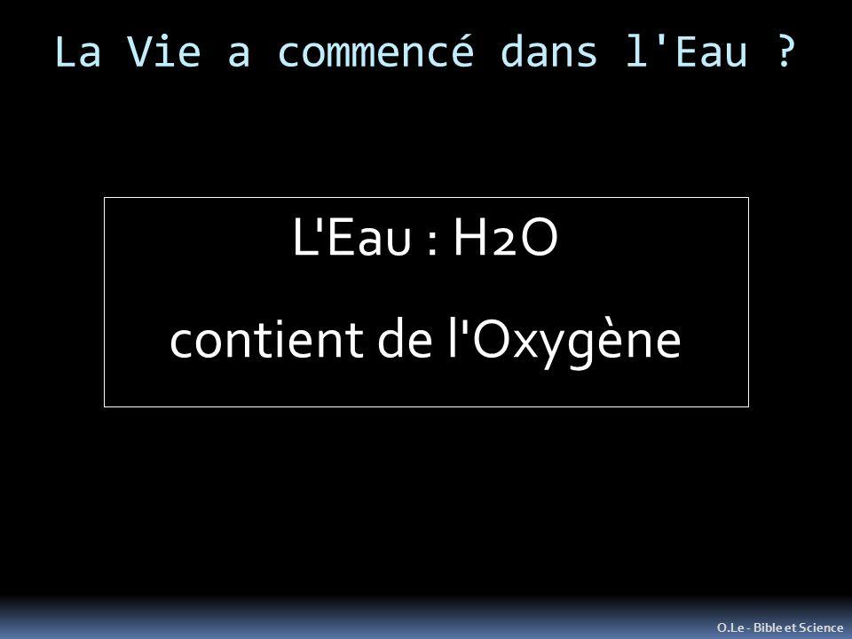 La Vie a commencé dans l Eau ? O.Le - Bible et Science L Eau : H2O contient de l Oxygène