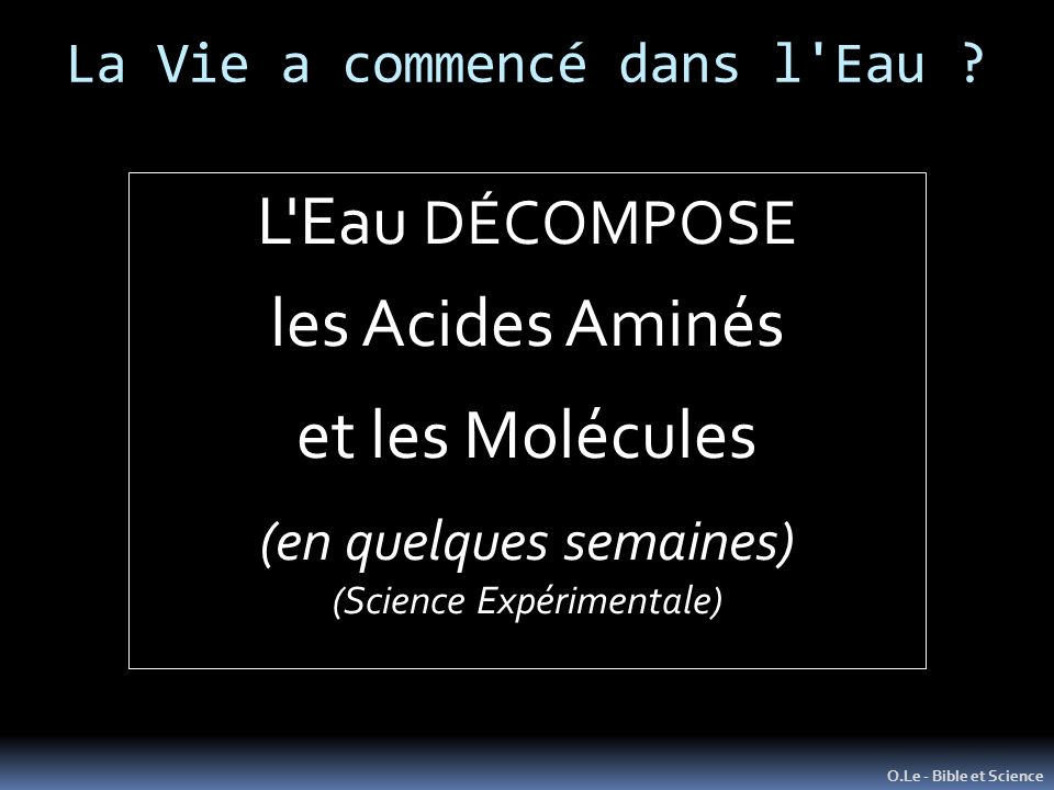 La Vie a commencé dans l'Eau ? O.Le - Bible et Science L'Eau DÉCOMPOSE les Acides Aminés et les Molécules (en quelques semaines) (Science Expérimental