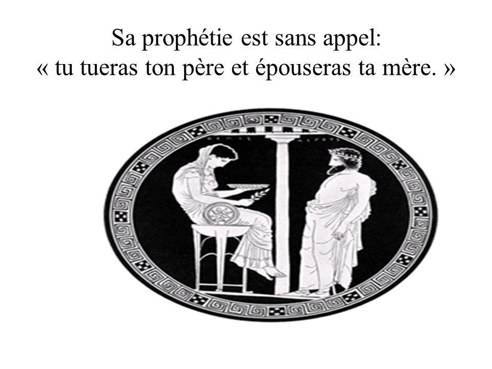 Sa prophétie est sans appel: « tu tueras ton père et épouseras ta mère. »