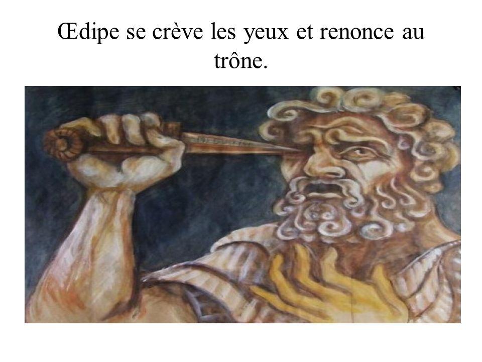 Œdipe se crève les yeux et renonce au trône.