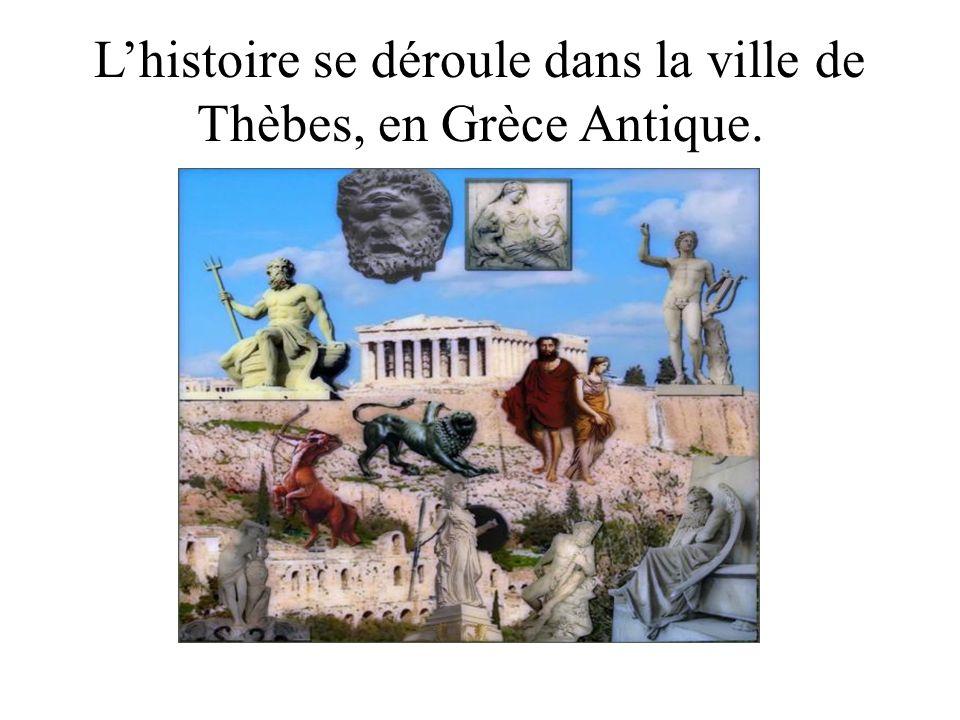 Lhistoire se déroule dans la ville de Thèbes, en Grèce Antique.
