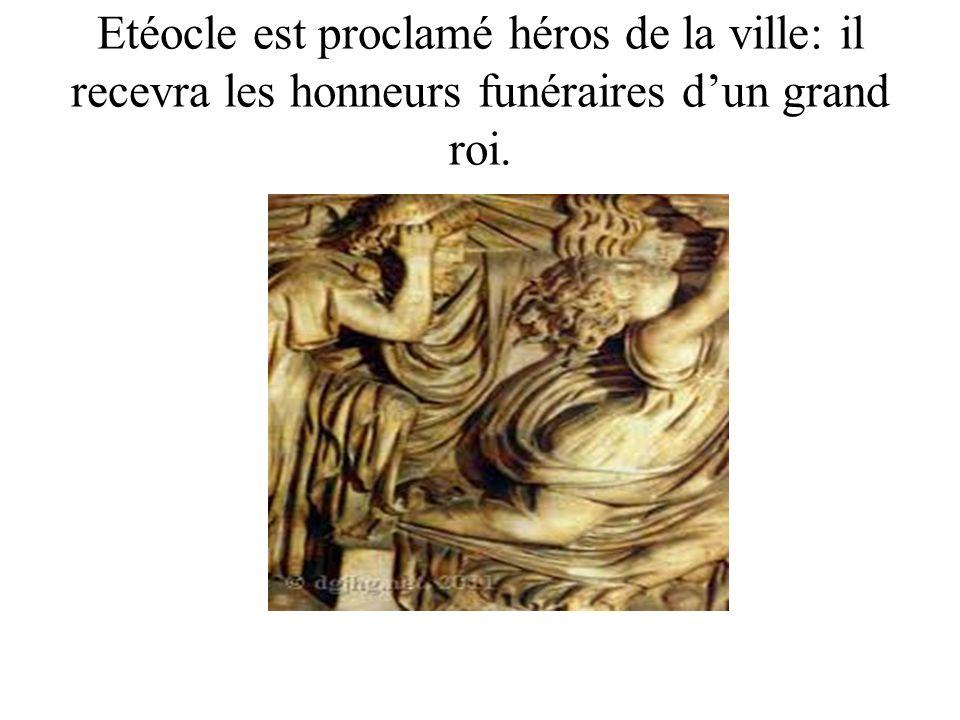 Etéocle est proclamé héros de la ville: il recevra les honneurs funéraires dun grand roi.