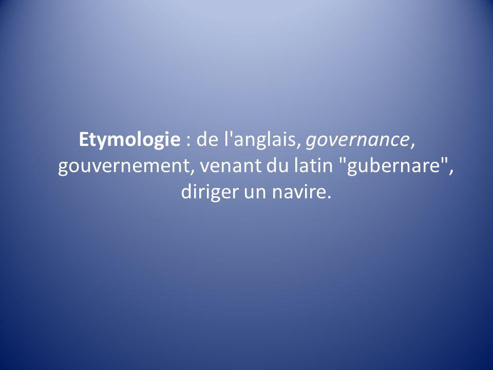 Etymologie : de l'anglais, governance, gouvernement, venant du latin