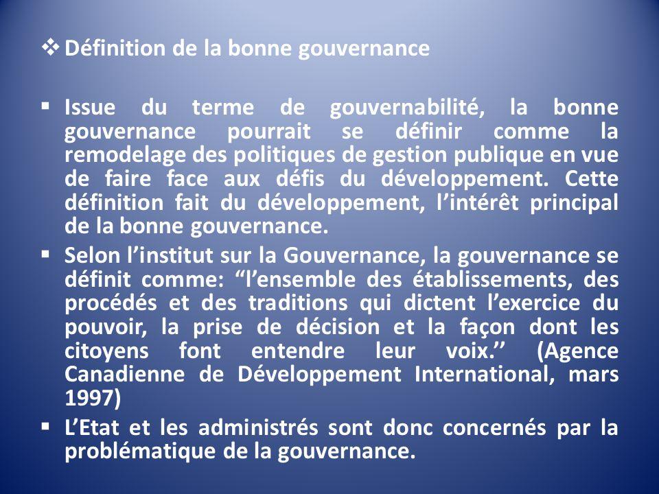 Définition de la bonne gouvernance Issue du terme de gouvernabilité, la bonne gouvernance pourrait se définir comme la remodelage des politiques de ge