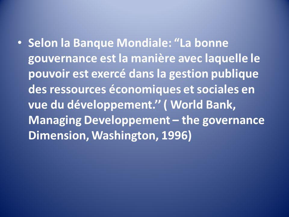 Selon la Banque Mondiale: La bonne gouvernance est la manière avec laquelle le pouvoir est exercé dans la gestion publique des ressources économiques