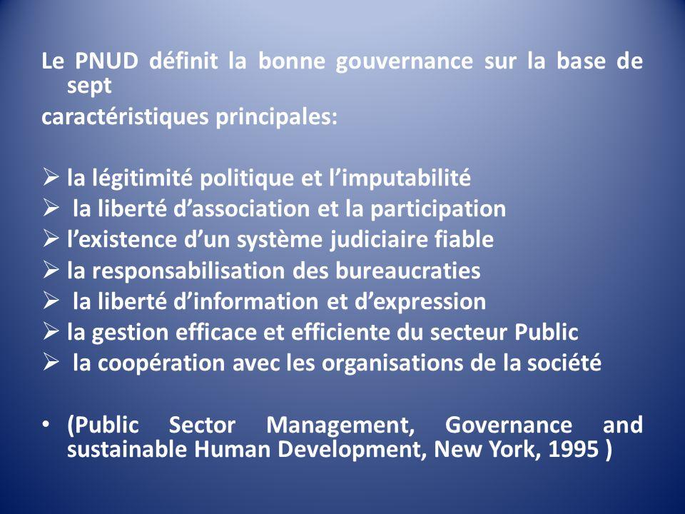 Le PNUD définit la bonne gouvernance sur la base de sept caractéristiques principales: la légitimité politique et limputabilité la liberté dassociatio
