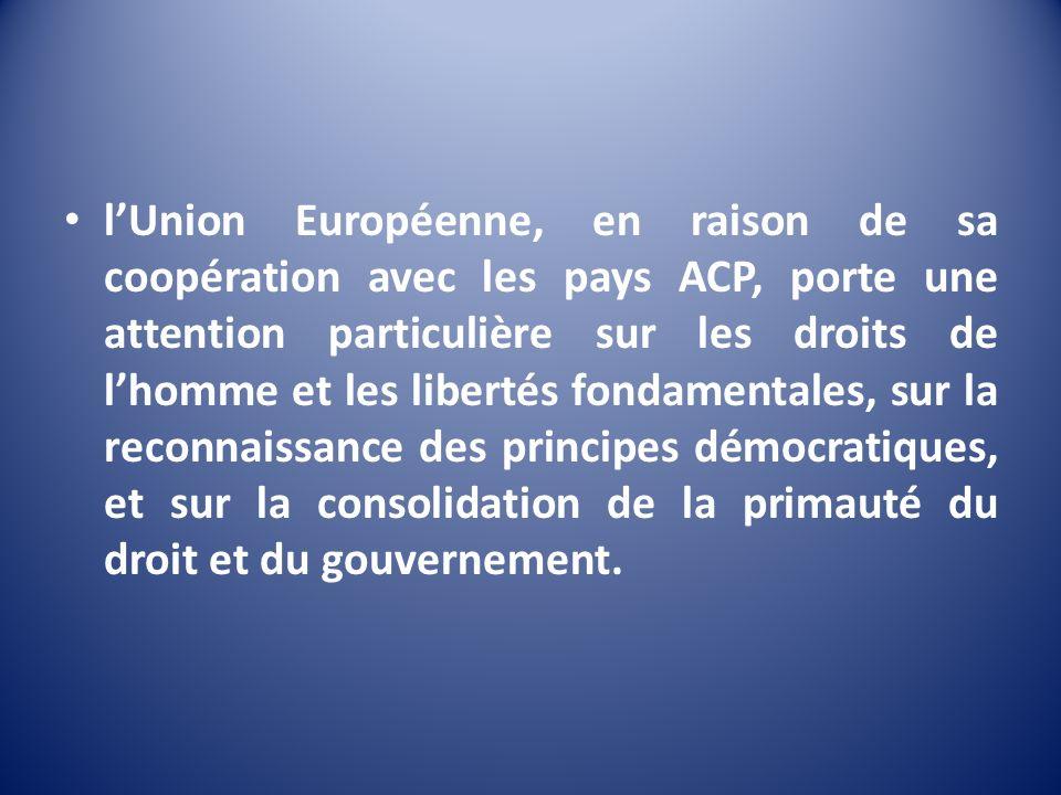 lUnion Européenne, en raison de sa coopération avec les pays ACP, porte une attention particulière sur les droits de lhomme et les libertés fondamenta