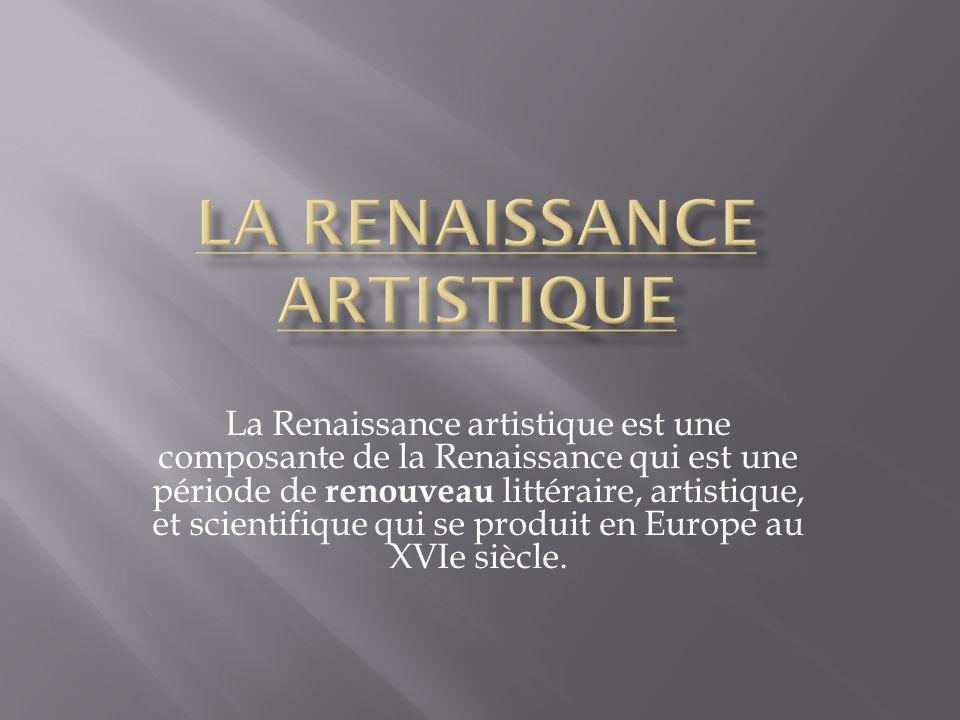 La Renaissance artistique est une composante de la Renaissance qui est une période de renouveau littéraire, artistique, et scientifique qui se produit en Europe au XVIe siècle.
