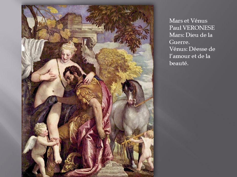 Mars et Vénus Paul VERONESE Mars: Dieu de la Guerre. Vénus: Déesse de lamour et de la beauté.