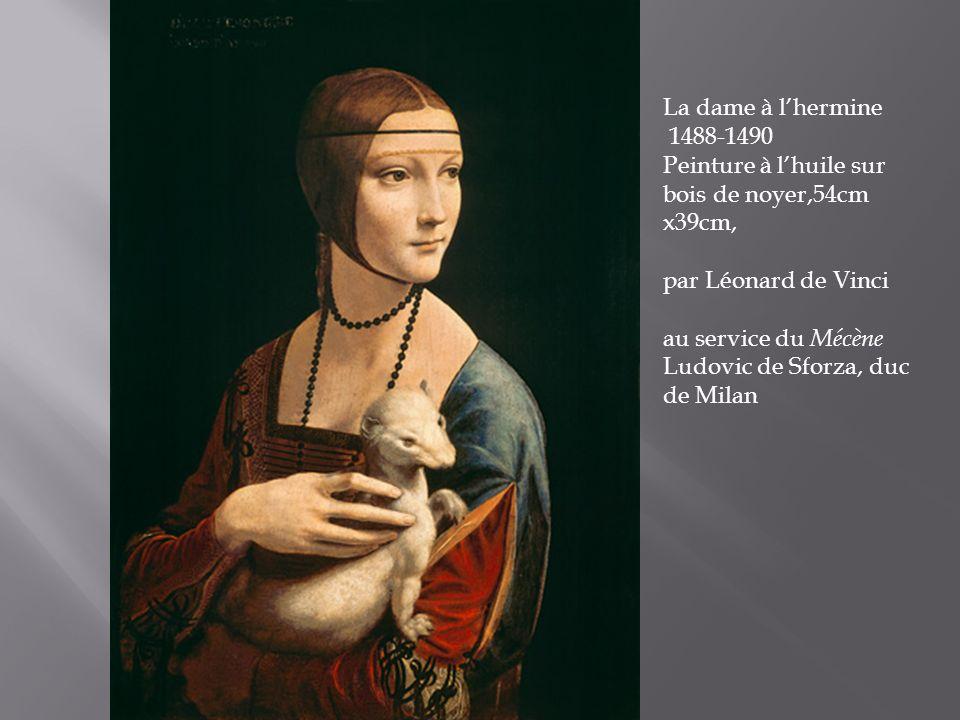 La dame à lhermine 1488-1490 Peinture à lhuile sur bois de noyer,54cm x39cm, par Léonard de Vinci au service du Mécène Ludovic de Sforza, duc de Milan
