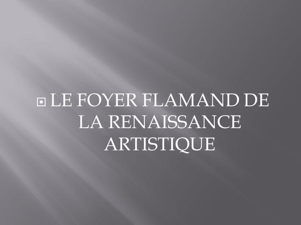 LE FOYER FLAMAND DE LA RENAISSANCE ARTISTIQUE