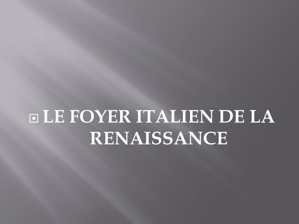 LE FOYER ITALIEN DE LA RENAISSANCE