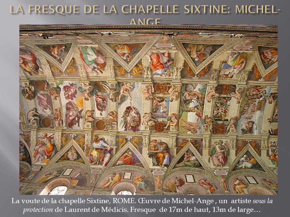 La voute de la chapelle Sixtine, ROME. Œuvre de Michel-Ange, un artiste sous la protection de Laurent de Médicis. Fresque de 17m de haut, 13m de large