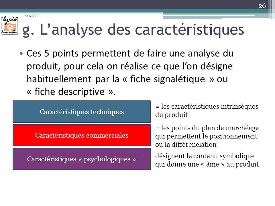 g. Lanalyse des caractéristiques Ces 5 points permettent de faire une analyse du produit, pour cela on réalise ce que lon désigne habituellement par l