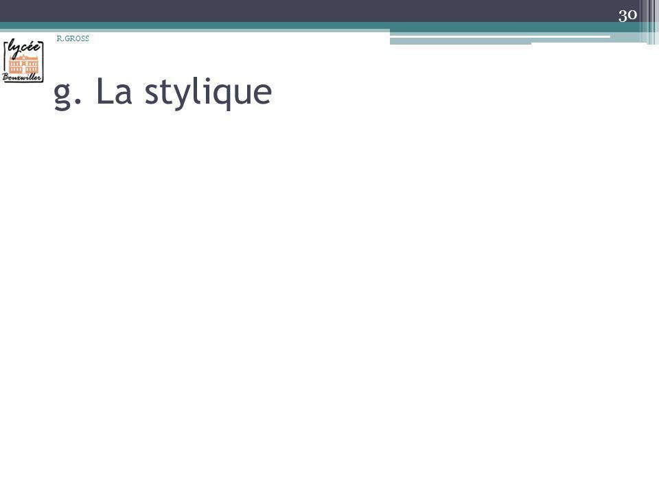 g. La stylique R.GROSS 30