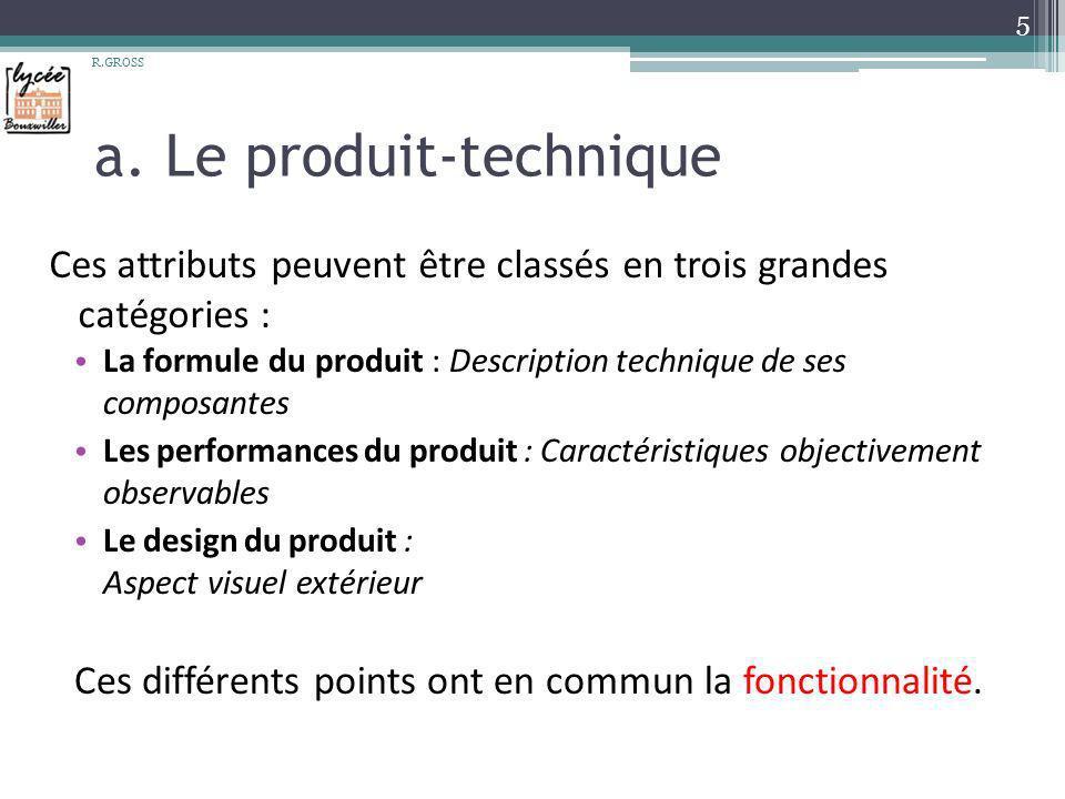a. Le produit-technique Ces attributs peuvent être classés en trois grandes catégories : La formule du produit : Description technique de ses composan