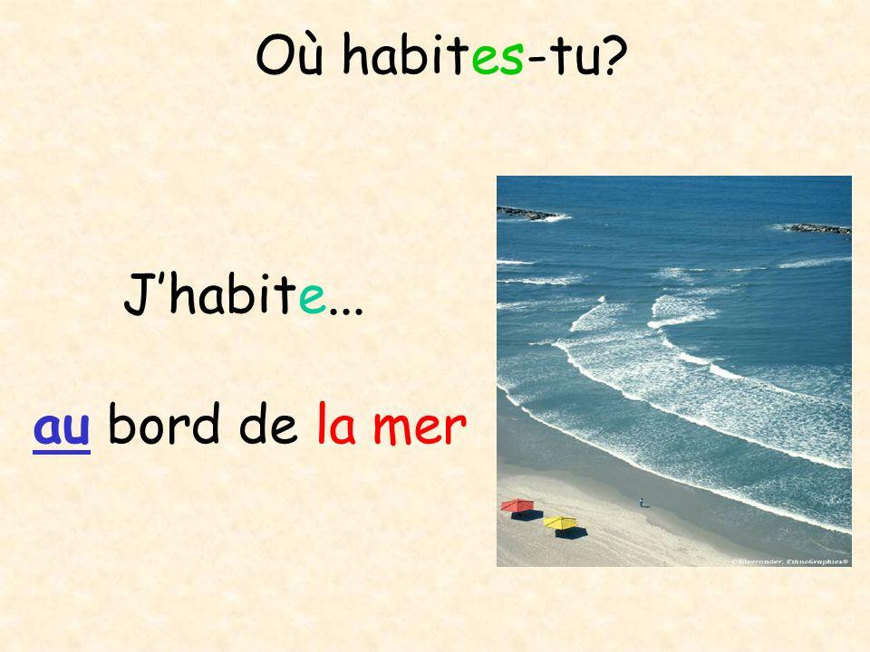 Où habites-tu? dans un village Jhabite...