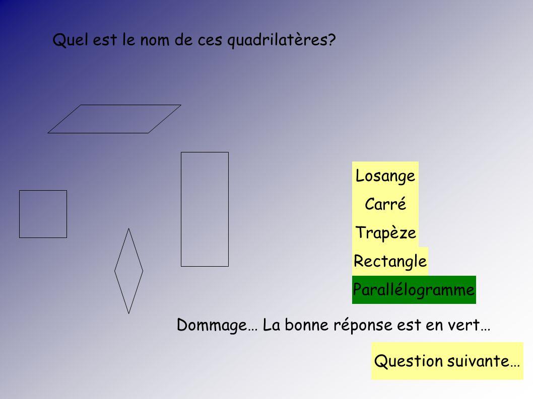 Quel est le nom de ces quadrilatères? Carré Rectangle Losange Parallélogramme Trapèze