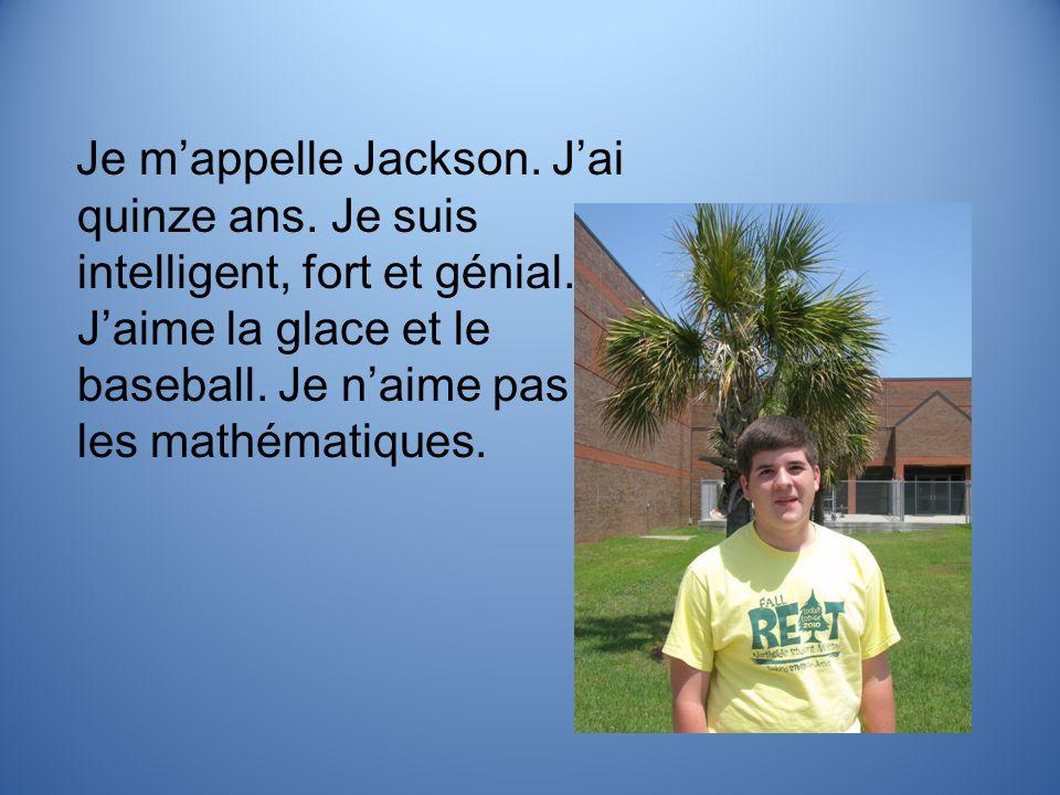 Je mappelle Jackson. Jai quinze ans. Je suis intelligent, fort et génial. Jaime la glace et le baseball. Je naime pas les mathématiques.