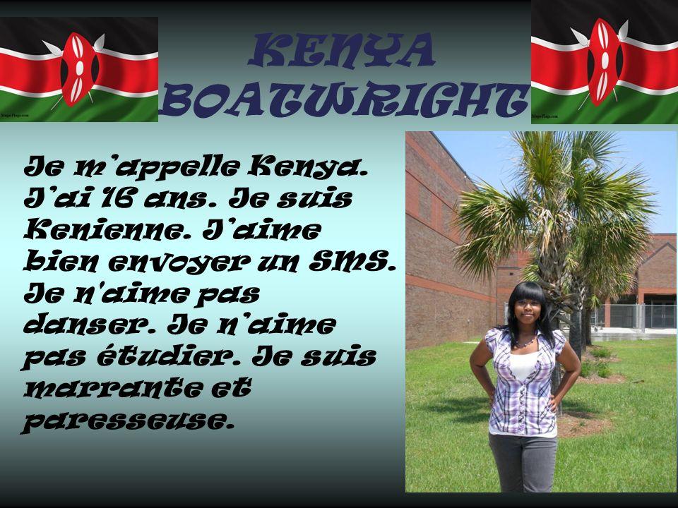 KENYA BOATWRIGHT Je mappelle Kenya. Jai 16 ans. Je suis Kenienne. Jaime bien envoyer un SMS. Je n'aime pas danser. Je naime pas étudier. Je suis marra