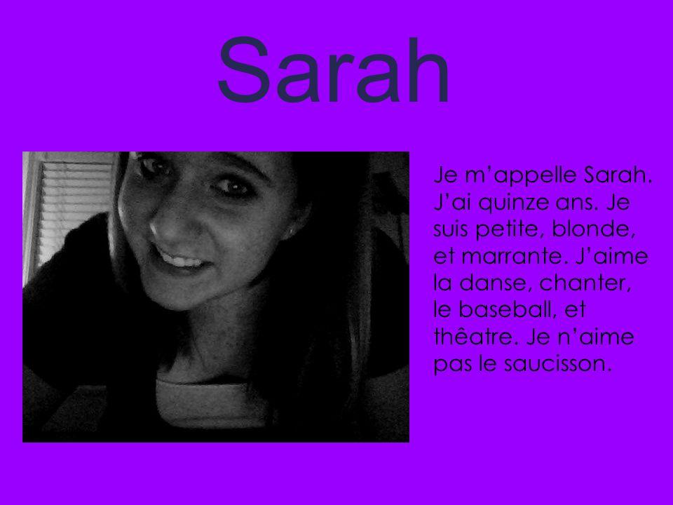 Sarah Je mappelle Sarah. Jai quinze ans. Je suis petite, blonde, et marrante. Jaime la danse, chanter, le baseball, et thêatre. Je naime pas le saucis