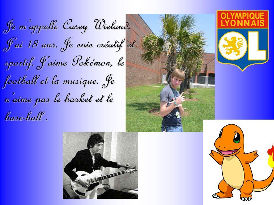 Je mappelle Casey Wieland. Jai 18 ans. Je suis créatif et sportif. Jaime Pokémon, le football et la musique. Je naime pas le basket et le base-ball.