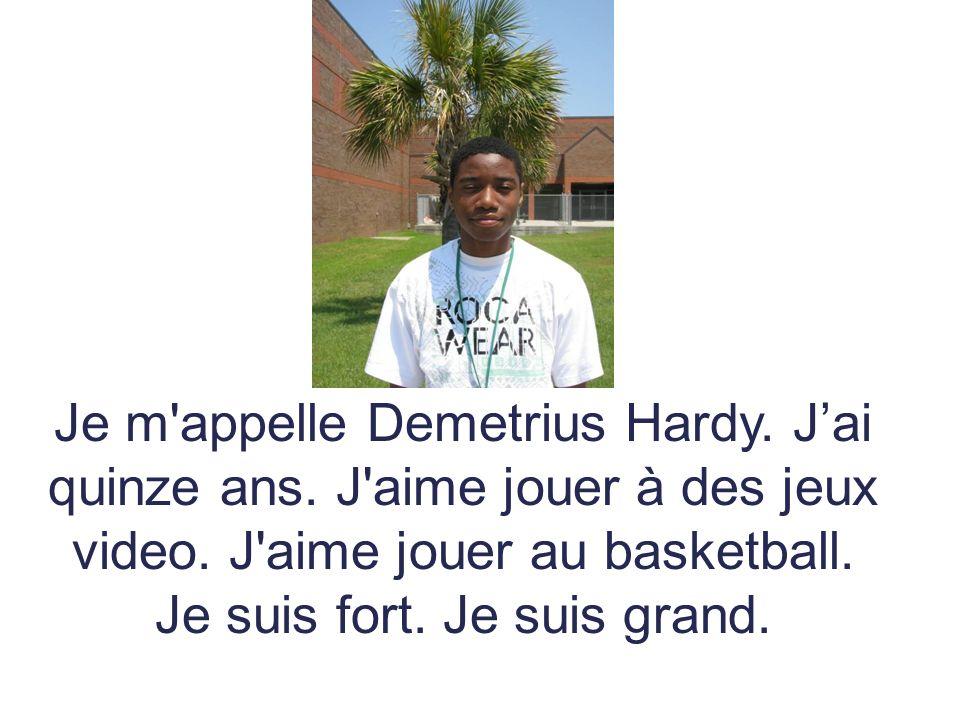 Je m'appelle Demetrius Hardy. Jai quinze ans. J'aime jouer à des jeux video. J'aime jouer au basketball. Je suis fort. Je suis grand.