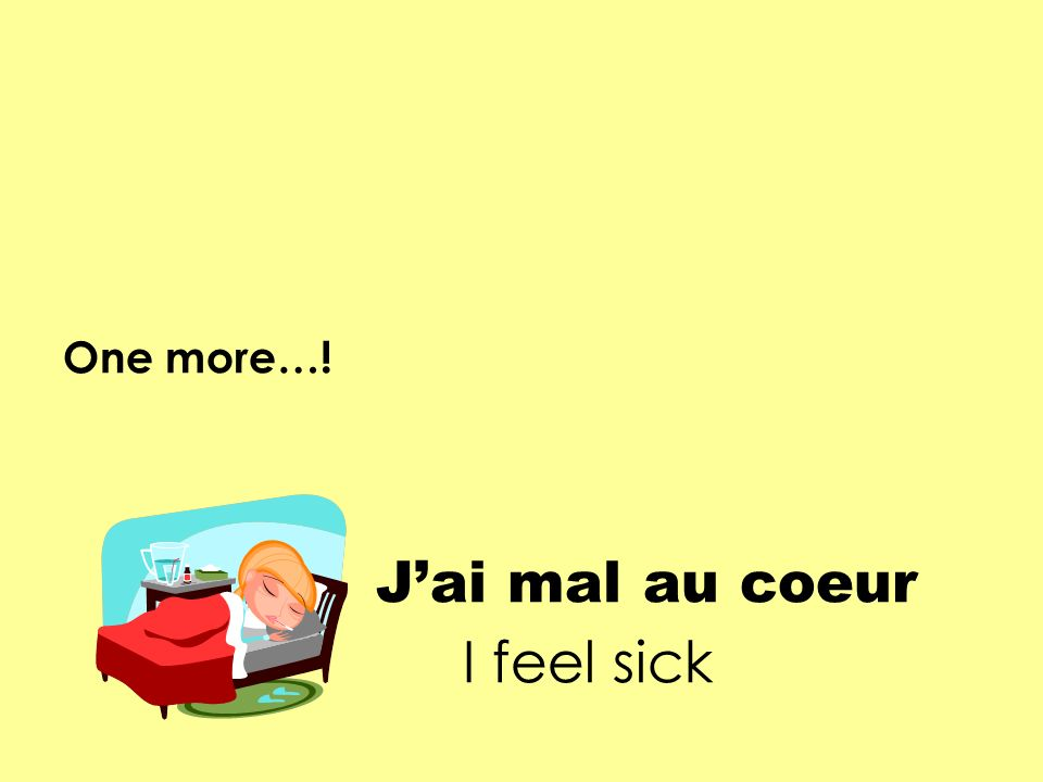 One more…! Jai mal au coeur I feel sick