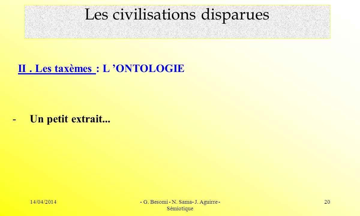 14/04/2014- G. Besomi - N. Sama- J. Aguirre - Sémiotique 20 Les civilisations disparues II. Les taxèmes : L ONTOLOGIE - Un petit extrait...
