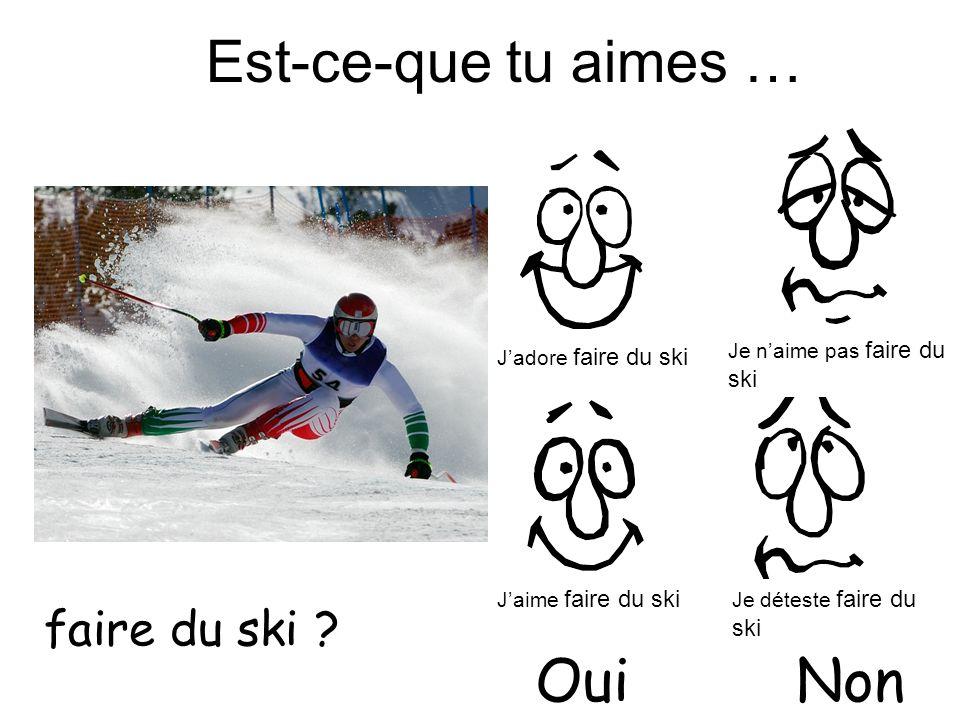 Est-ce-que tu aimes … faire du ski ? OuiNon Jadore faire du ski Jaime faire du ski Je naime pas faire du ski Je déteste faire du ski