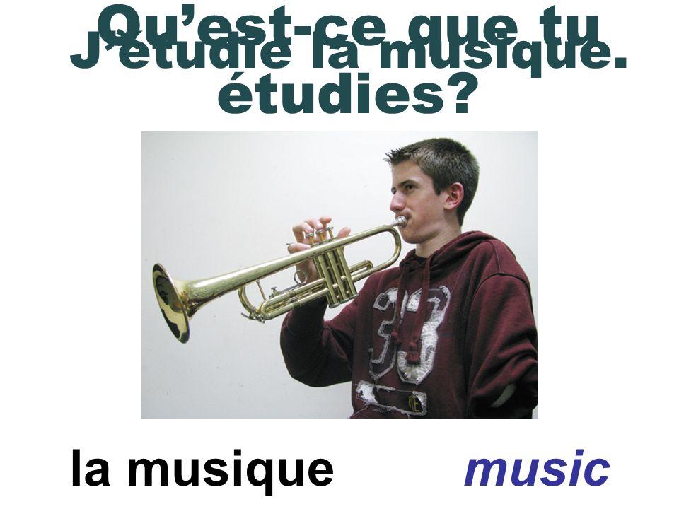 la musique music Quest-ce que tu étudies? Jétudie la musique.