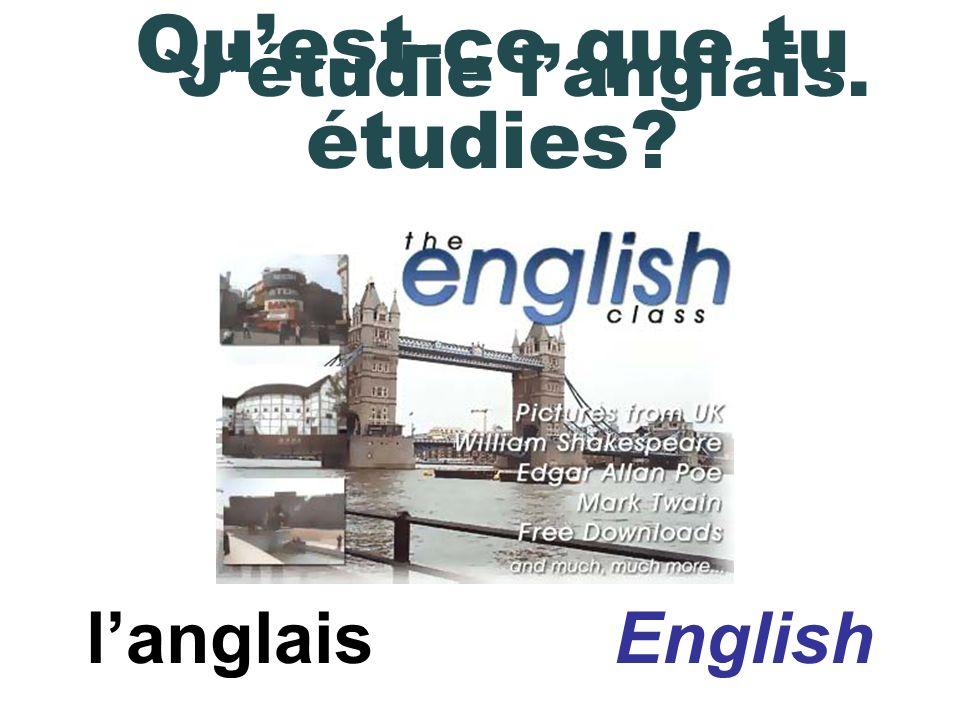 langlais English Jétudie langlais. Quest-ce que tu étudies?
