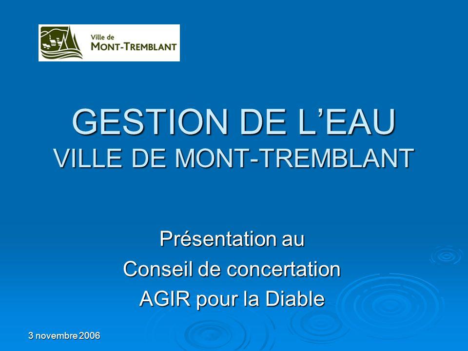 3 novembre 2006 GESTION DE LEAU VILLE DE MONT-TREMBLANT Présentation au Conseil de concertation AGIR pour la Diable