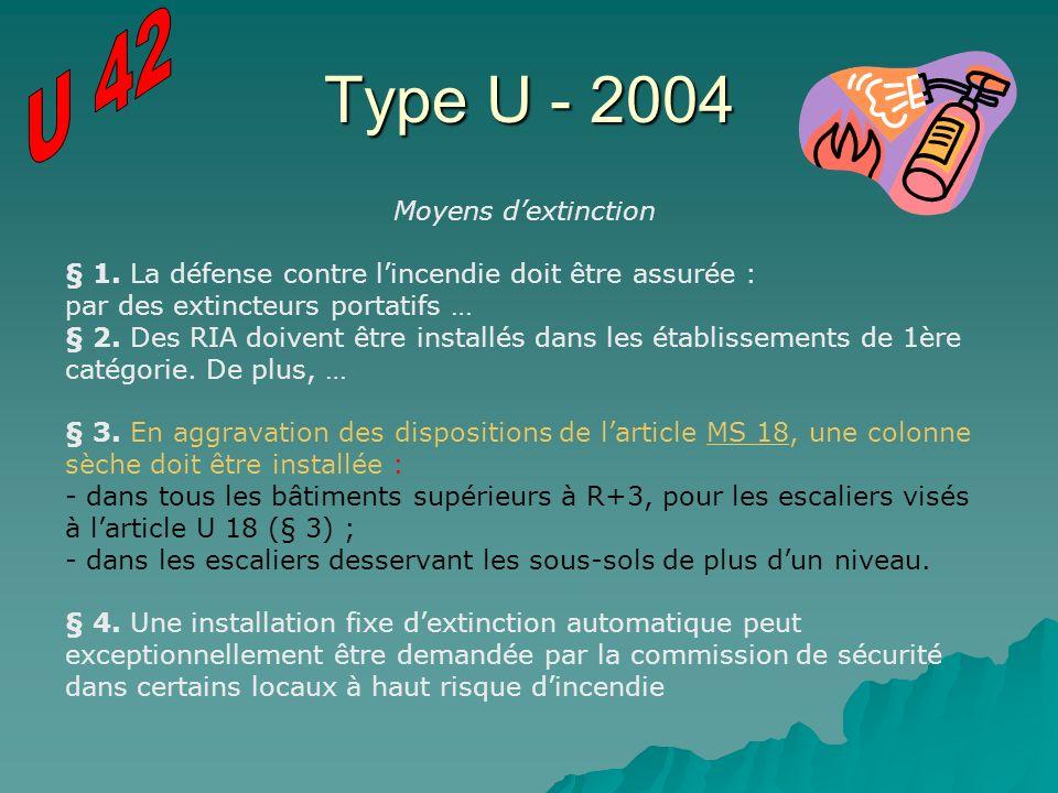 Type U - 2004 Moyens dextinction § 1. La défense contre lincendie doit être assurée : par des extincteurs portatifs … § 2. Des RIA doivent être instal