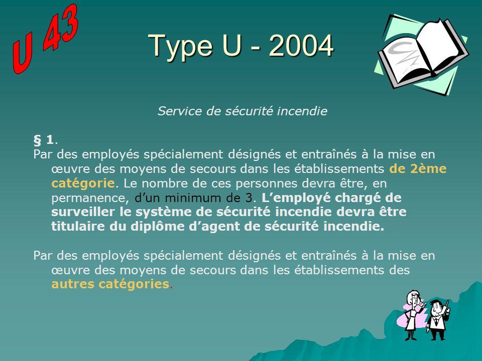 Type U - 2004 Service de sécurité incendie § 1. Par des employés spécialement désignés et entraînés à la mise en œuvre des moyens de secours dans les