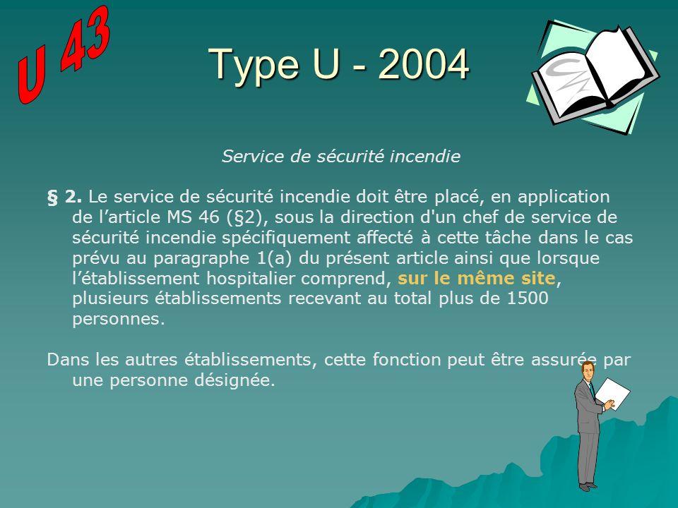 Type U - 2004 Service de sécurité incendie § 2. Le service de sécurité incendie doit être placé, en application de larticle MS 46 (§2), sous la direct