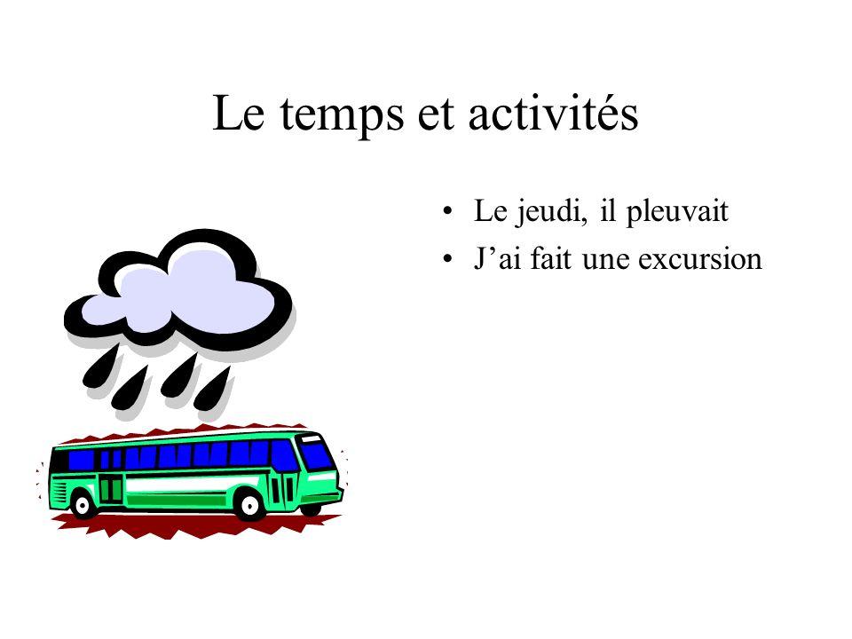 Le temps et activités Le jeudi, il pleuvait Jai fait une excursion