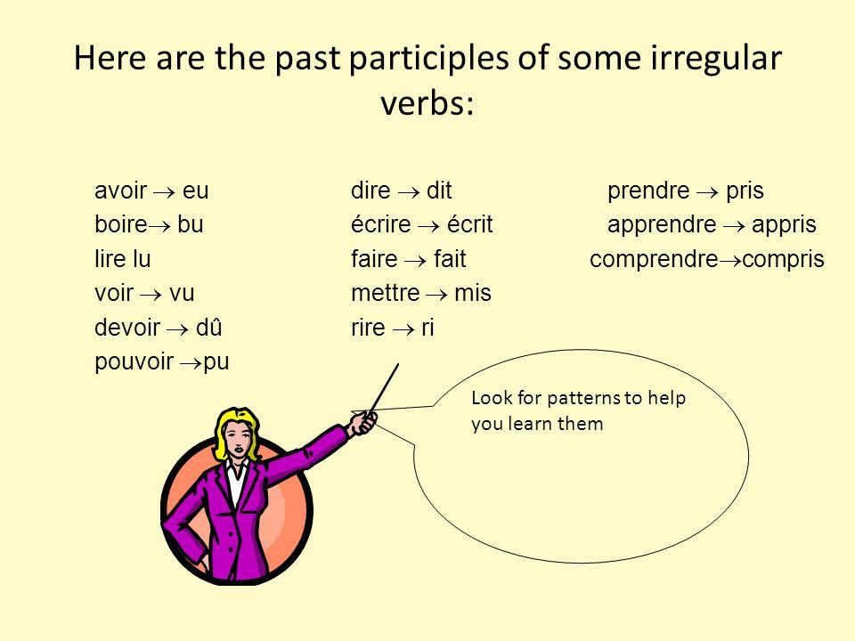 Here are the past participles of some irregular verbs: avoir eudire ditprendre pris boire buécrire écritapprendre appris lire lufaire fait comprendre