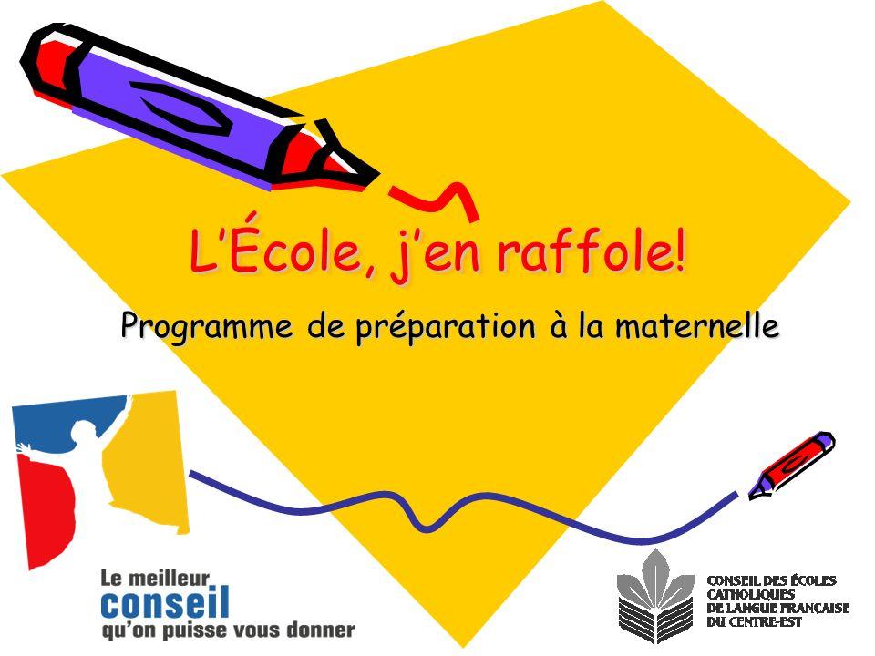 LÉcole, jen raffole! LÉcole, jen raffole! Programme de préparation à la maternelle