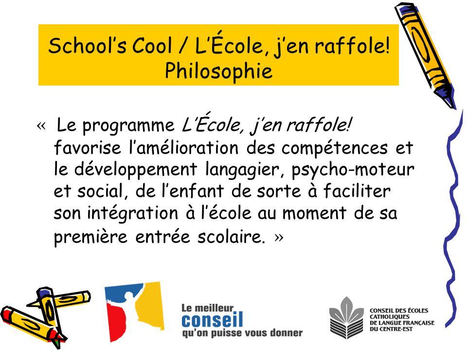 Schools Cool / LÉcole, jen raffole! Philosophie « Le programme LÉcole, jen raffole! favorise lamélioration des compétences et le développement langagi