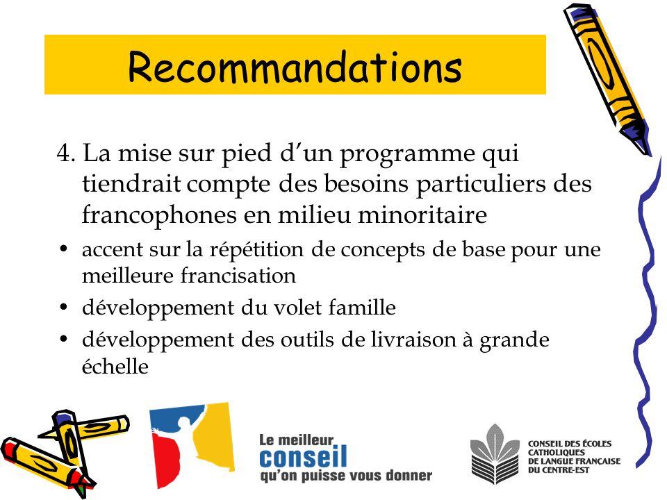 Recommandations 4. La mise sur pied dun programme qui tiendrait compte des besoins particuliers des francophones en milieu minoritaire accent sur la r