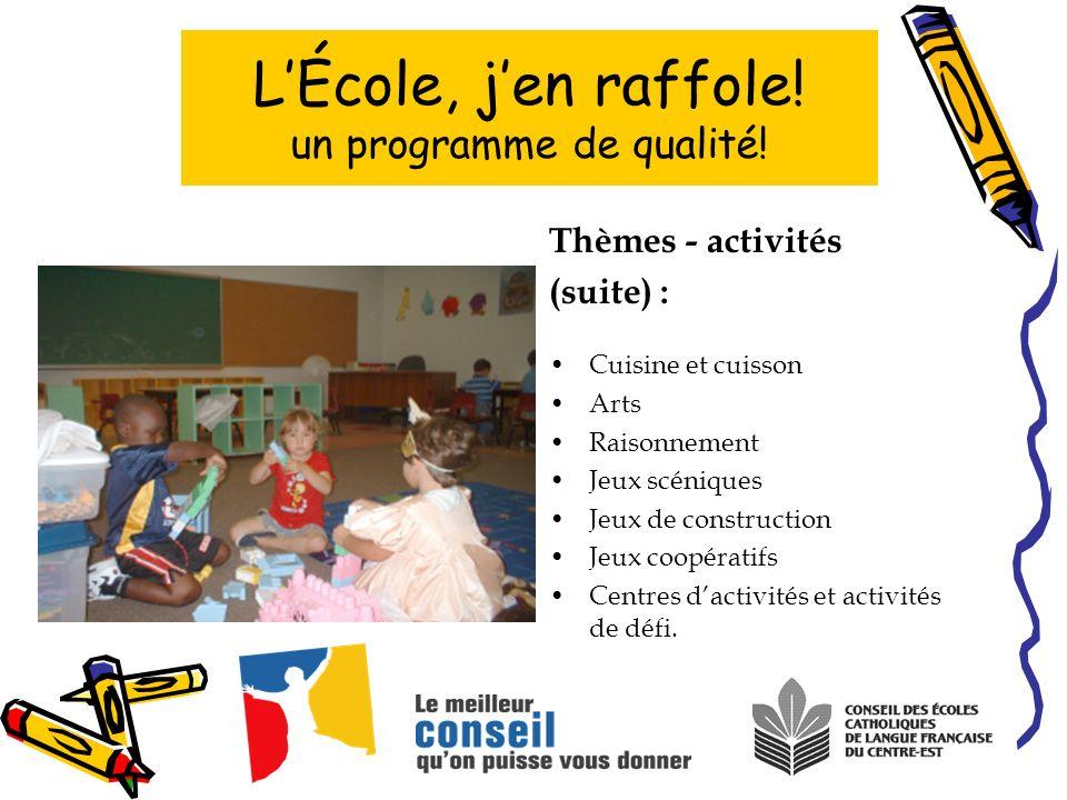 Thèmes - activités (suite) : Cuisine et cuisson Arts Raisonnement Jeux scéniques Jeux de construction Jeux coopératifs Centres dactivités et activités de défi.
