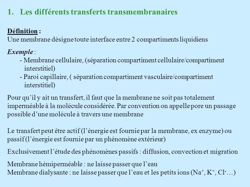 1.Les différents transferts transmembranaires Définition : Une membrane désigne toute interface entre 2 compartiments liquidiens Exemple : - Membrane